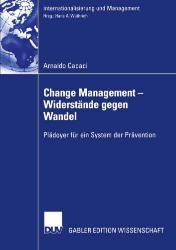 Change Management - Widerstände Gegen Wandel: Pladoyer fur ein System der Pravention (Internationalisierung und Management)