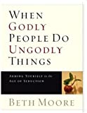 When Godly People Do Ungodly Things - Leader Guide: Arming Yourself in the Age of Seduction