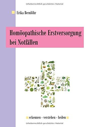 Homöopathische Erstversorgung bei Notfällen: erkennen verstehen heilen