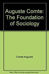 Auguste Comte: The foundation of sociology (The making of sociology series)