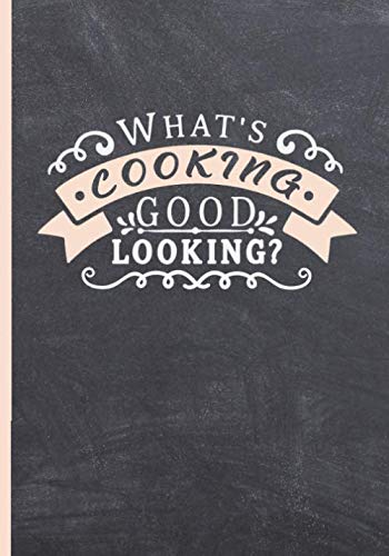 WHAT´S COOKING GOOD LOOKING?: BLANK RECIPE NOTEBOOK, COOKING JOURNAL, 100 RECIPIES TO FILL IN. PERFECT GIFT. MOTHER´S DAY BOOK. COOKBOOK.