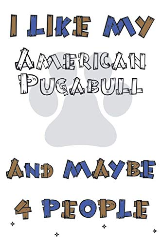 I Like My American Pugabull And Maybe 4 People Notebook : Simple Notebook,  Awesome Gift For Boys , Decorative Journal for American Pugabull Lover: ... Pages,100 pages, 6x9, Soft cover, Mate Finish 1