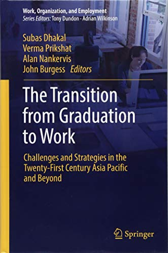 The Transition from Graduation to Work: Challenges and Strategies in the Twenty-First Century Asia Pacific and Beyond (Work, Organization, and Employment) (Challenges Of Human Resource Management In 21st Century)
