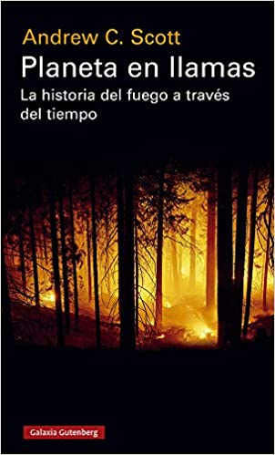 Planeta en llamas: La historia del fuego a través del tiempo ...