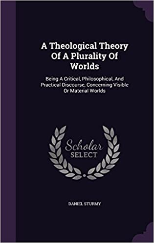 Book A Theological Theory Of A Plurality Of Worlds: Being A Critical, Philosophical, And Practical Discourse, Concerning Visible Or Material Worlds