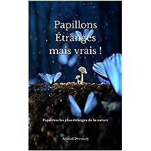 Papillons Étranges mais vrais !: Papillons  les plus étranges  de la nature (French Edition)