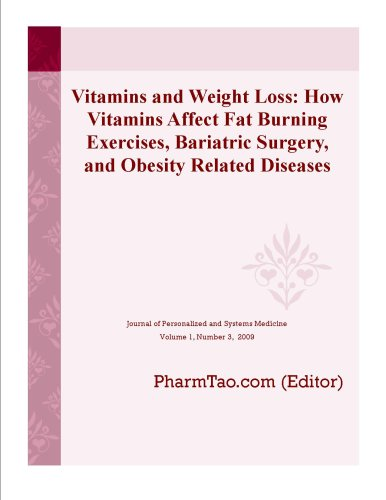 Download Vitamins and Weight Loss: How Vitamins Affect Fat Burning Exercises, Bariatric Surgery, and Obesity Related Diseases (Journal of Personalized and Systems Medicine) Pdf