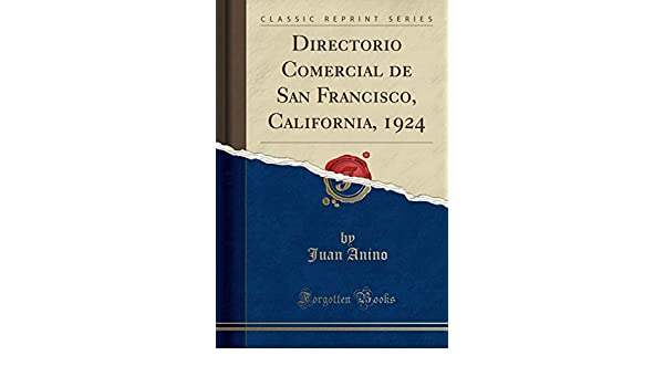 Directorio Comercial de San Francisco, California, 1924 (Classic Reprint) (Spanish Edition): Juan Anino: 9780282603311: Amazon.com: Books