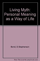 Living Myth: Personal Meaning As a Way of Life