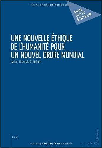 Livre gratuits en ligne Une nouvelle éthique de l'humanité pour un nouvel ordre mondial pdf ebook