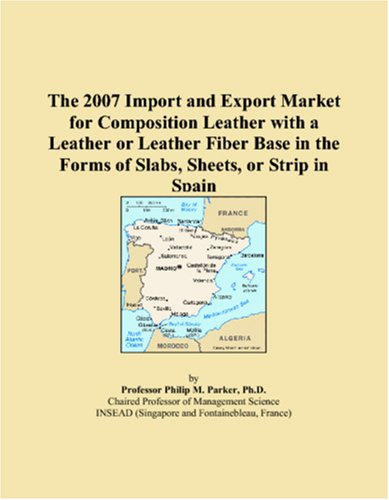 Download The 2007 Import and Export Market for Composition Leather with a Leather or Leather Fiber Base in the Forms of Slabs, Sheets, or Strip in Spain PDF