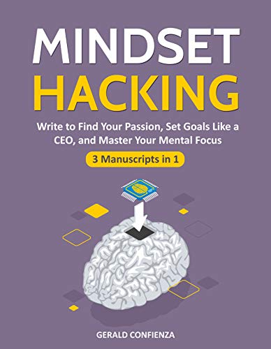 Mindset Hacking: Write to Find Your Passion, Set Goals Like a CEO, and Master Your Mental Focus