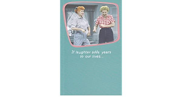 Amazon Greeting Card Birthday I Love Lucy If Laughter Adds Years To Our Lives Health Personal Care