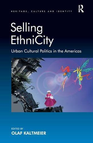 Selling EthniCity: Urban Cultural Politics in the Americas (Heritage, Culture and Identity)