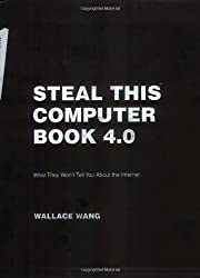 Steal This Computer Book 4.0 - What They Won't Tell You About the Internet 4e
