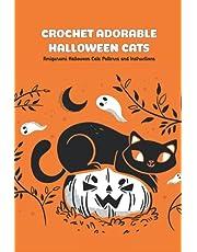 Crochet Adorable Halloween Cats: Amigurumi Halloween Cats Patterns and Instructions: Halloween Crochet Cats