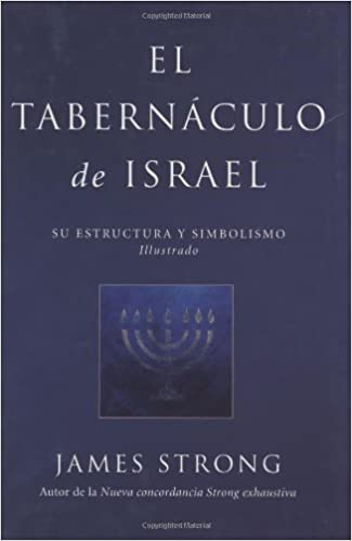 Book El Tabernaculo de Israel: Su Estructura y Simbolismo Illustrado = The Tabernacle of Israel
