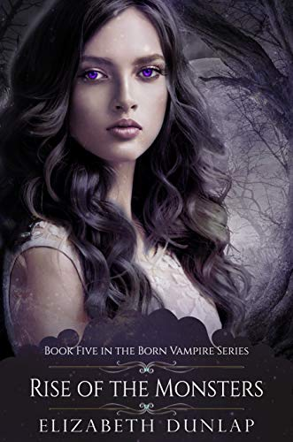 Rise of the Monsters (Born Vampire Book 5) by [Dunlap, Elizabeth]
