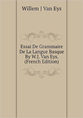 Télécharger en ligne Essai De Grammaire De La Langue Basque By W.J. Van Eys. (French Edition) epub pdf