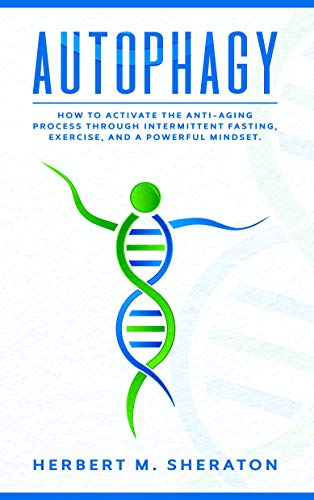 41t3xfR580L - Autophagy: How to Activate the Anti-Aging Process Through Intermittent Fasting, Exercise, And a Powerful Mindset