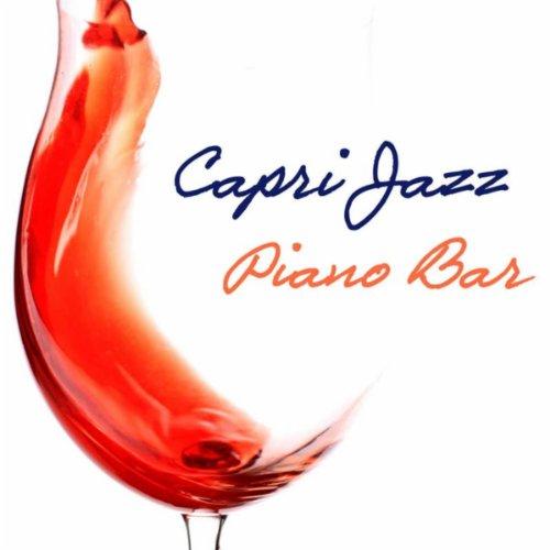 (Capri Jazz Piano Bar Music: Italian Soft Jazz Pianobar, Wine Bar and Dinner Music Background)