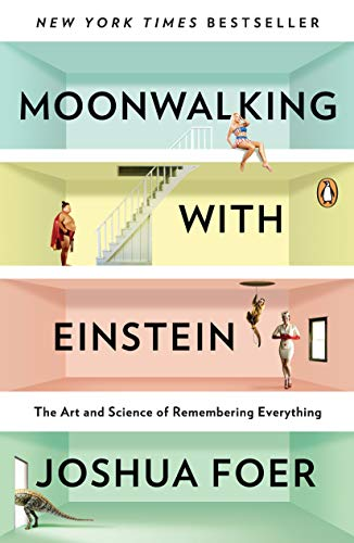 Moonwalking with Einstein: The Art and Science of Remembering Everything (Best Speed Reading Techniques)