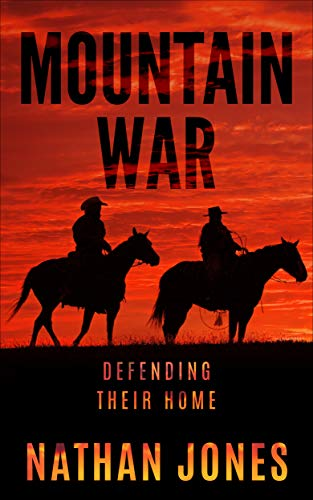 Mountain War: Defending Their Home (Mountain Man Book 4) by [Jones, Nathan]