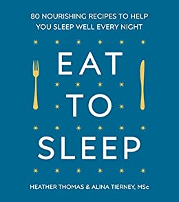 Eat To Sleep 80 Nourishing Recipes To Help You Sleep Well Every