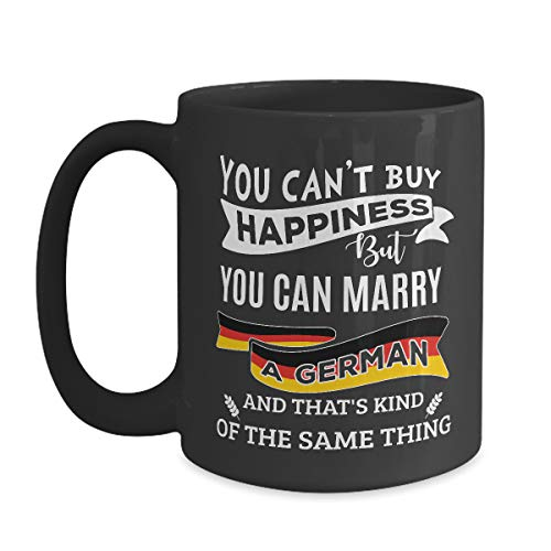You Can't Buy Happiness But Can Marry A German Mug - 15 oz Black Coffee | Tea Mug Germany Gift -