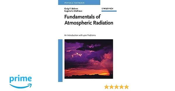 Fundamentals of atmospheric radiation an introduction with 400 fundamentals of atmospheric radiation an introduction with 400 problems craig f bohren eugene e clothiaux 9783527405039 amazon books fandeluxe Images