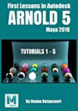 Read Online Arnold 5: First Lessons in Autodesk Maya 2018 Reader