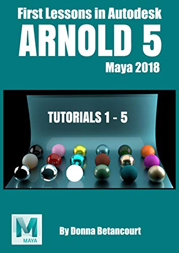 Arnold 5: First Lessons in Autodesk Maya 2018 Doc