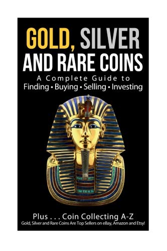 - Gold, Silver and Rare Coins A Complete Guider To Finding - Buying - Selling - Investing: Plus ... Coin Collecting A - Z  Gold, Silver & Rare Coins Are Top Sellers On eBay, Amazon and Etsy!