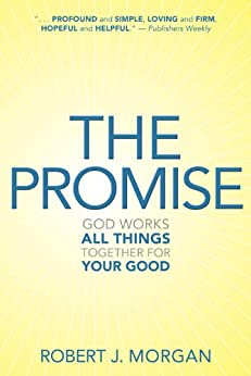The Promise: God Works All Things Together for Your Good by [Morgan, Robert J.]