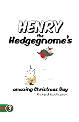Henry the Hedgegnome's amazing Christmas Day (Volume 3)