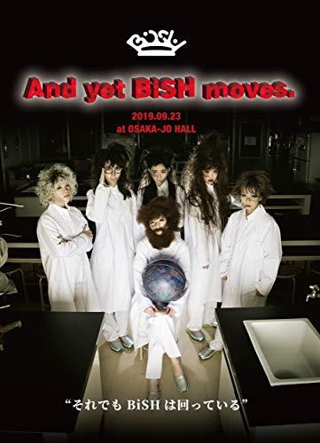 BiSH / And yet BiSH moves.