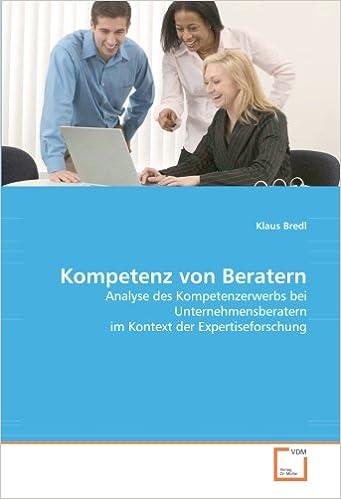 Kompetenz von Beratern: Analyse des Kompetenzerwerbs bei Unternehmensberatern im Kontext der Expertiseforschung