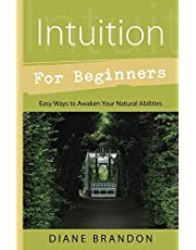 Intuition for Beginners: Easy Ways to Awaken Your Natural Abilities