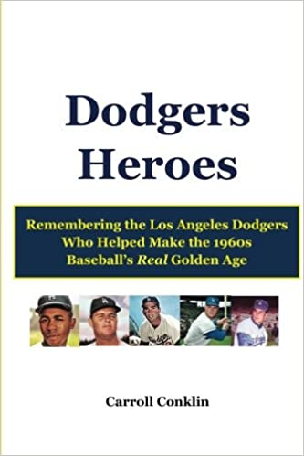 Dodgers Heroes: Remembering the Los Angeles Dodgers Who Helped Make