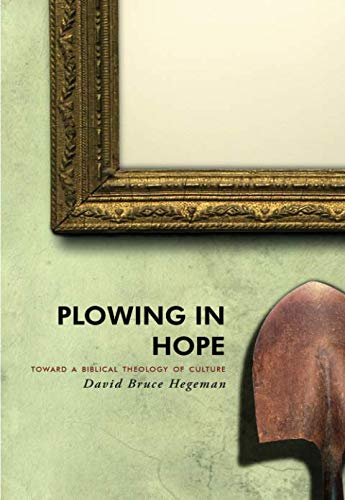 Plowing in Hope: Towards a Biblical Theology of Culture