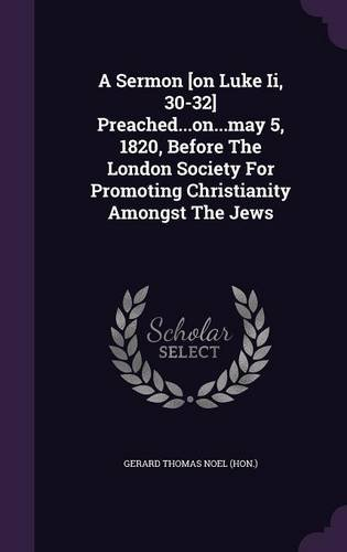 A Sermon [On Luke II, 30-32] Preached...On...May 5, 1820, Before the London Society for Promoting Christianity Amongst the Jews ebook