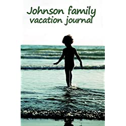 Johnson Family Vacation Journal: College-Ruled Memory Notebook with Daily Prompts to Record Your Adventure