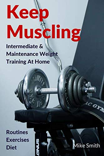 Keep Muscling: Intermediate & Maintenance Weight Training At Home