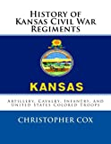 History of Kansas Civil War Regiments, Christopher Cox, 1492817112