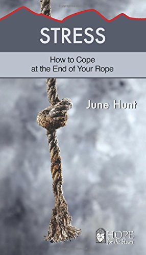 Stress: How to Cope at the End of Your Rope (Hope for the Heart)