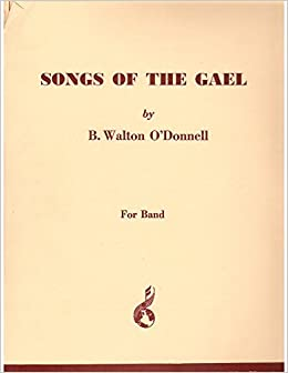 Songs of the Gael for Band - Symphonic Band Arrangement: B  Walton O