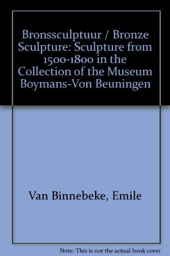 Bronssculptuur: Beeldhouwkunst 1500-1800 in de collectie van het Museum Boymans-van Beuningen / Bronze Sculpture: Sculpture from 1500-1800 in the ... Beuningen Museum (Dutch and English Edition)