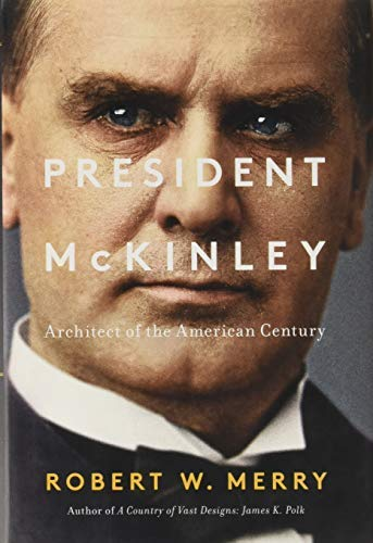 President McKinley: Architect of the American Century (25th President Of The United States Of America)
