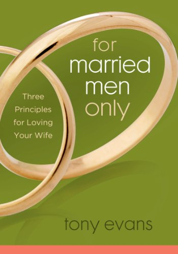 For Married Men Only: Three Principles for Loving Your Wife (Tony Evans Speaks Out - Men Married