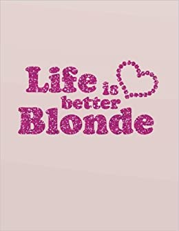Life Is Better Blonde 85 X 11 Weekly No Date Undated Non Dated